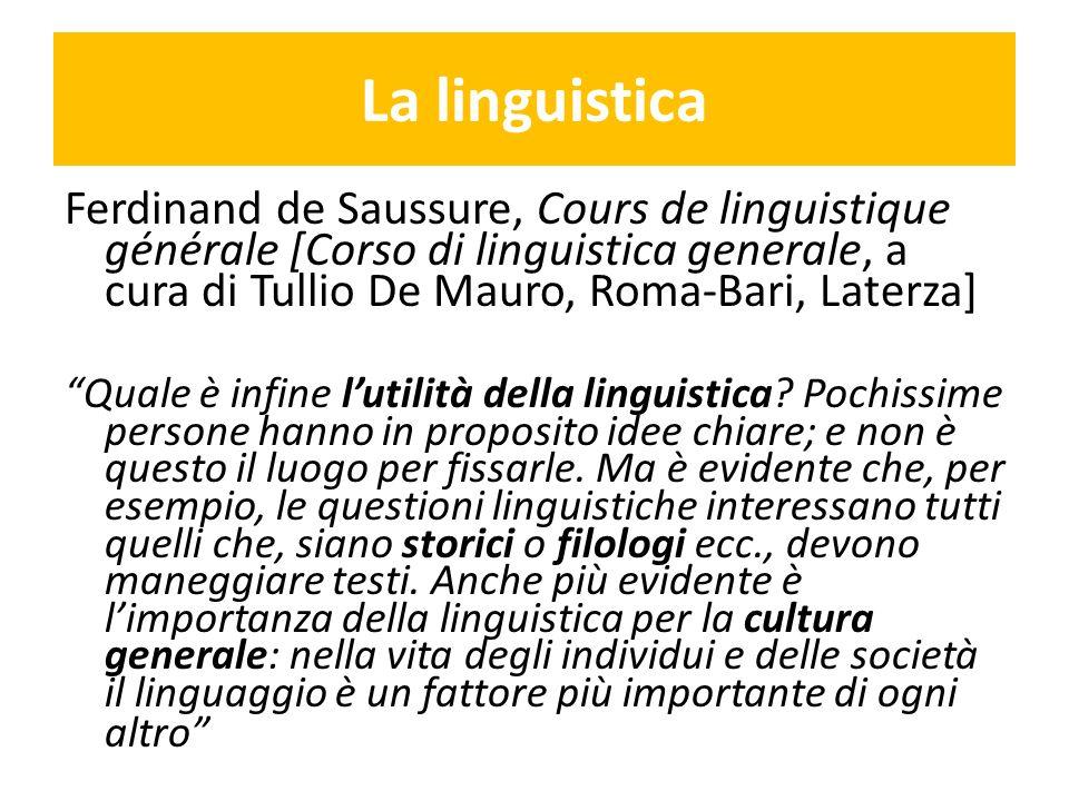 La linguistica Ferdinand de Saussure, Cours de linguistique générale [Corso di linguistica generale, a cura di Tullio De Mauro, Roma-Bari, Laterza]